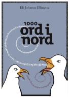 """Ordsamlinga """"1000 ord i nord"""" av Eli Johanne Ellingsve inneheld meir enn 1000 ord frå dialektane i Nord-Noreg."""